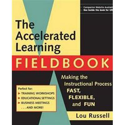 The Accelerated Learning Fieldbook, (Includes Music CD-ROM): Making the Instructional Process Fast, Flexible, and Fun [With Music] (Häftad, 1999)
